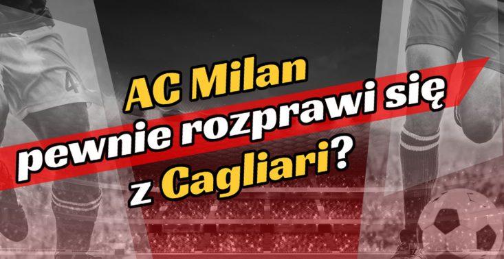 AC Milan rozprawi się z Cagliari?<